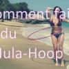 [TUTO] Comment faire du hula-hoop à la taille ?